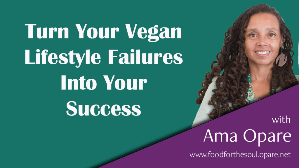 turn your vegan lifestyle failures into your success